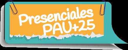 Presenciales PAU+25